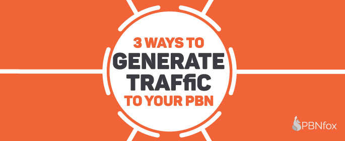 3 Ways to Generate Traffic to Your PBN